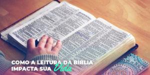 Como a leitura da bíblia impacta sua vida!