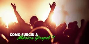 Como surgiu a musica gospel?