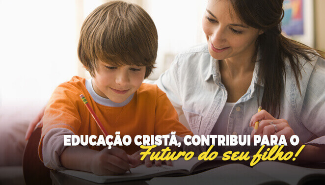 Educação cristã, contribui para o futuro do seu filho.