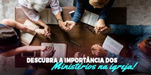 A importância do ministério na igreja.